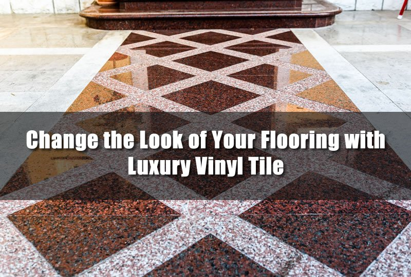 Change the Look of Your Flooring with Luxury Vinyl Tile