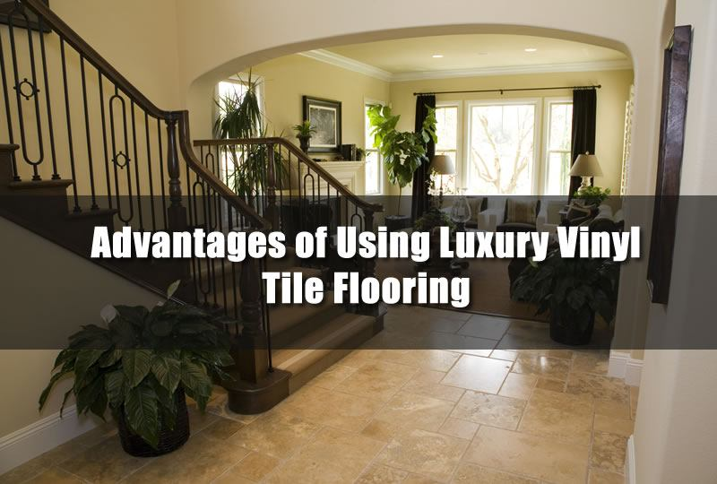 Knowing The Advantages Of Using Luxury Vinyl Tile Flooring