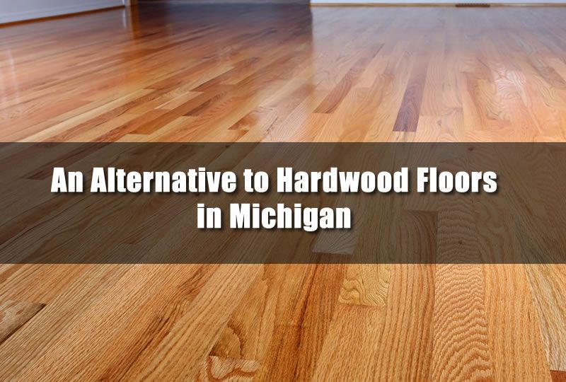 Heres An Alternative to Hardwood Floors in Michigan