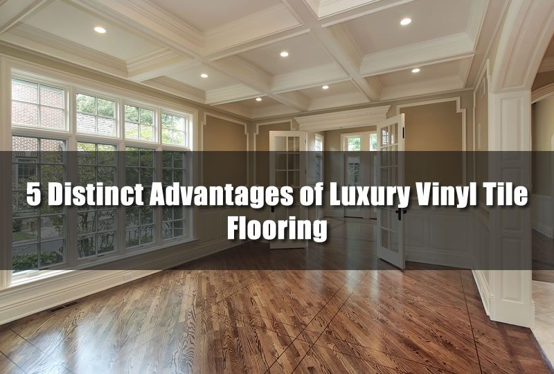 5 Distinct Advantages of Luxury Vinyl Tile Flooring