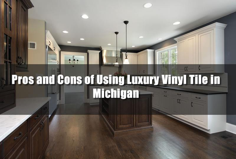 Pros and Cons of Using Luxury Vinyl Tile in Michigan