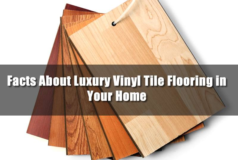 Facts About Luxury Vinyl Tile Flooring in Your Home