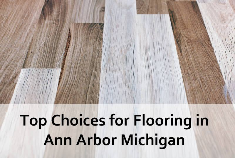 Top Choices for Flooring in Ann Arbor Michigan