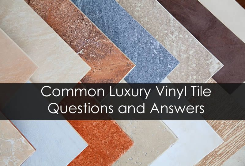 Common Luxury Vinyl Tile Questions and Answers