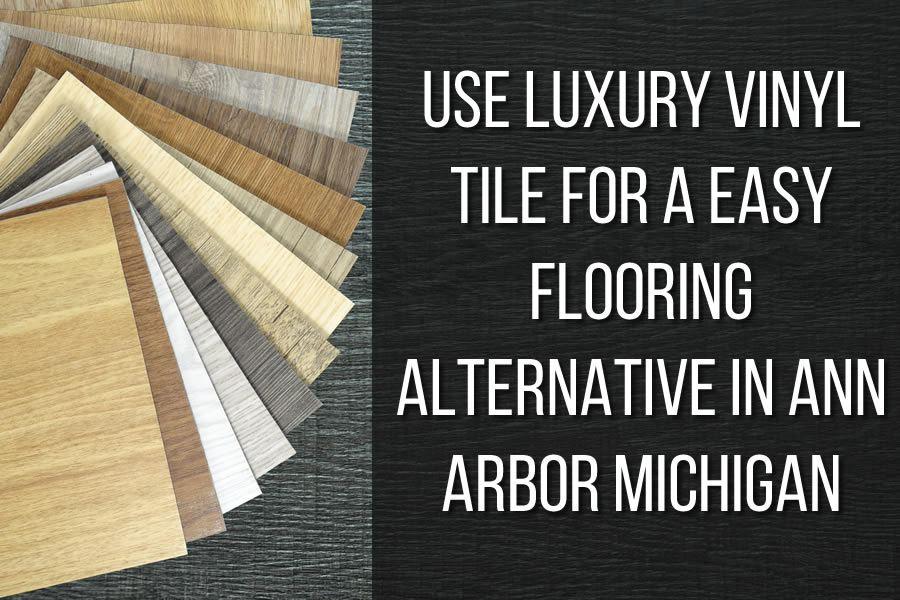 Use Luxury Vinyl Tile for a Easy Flooring Alternative in Ann Arbor Michigan