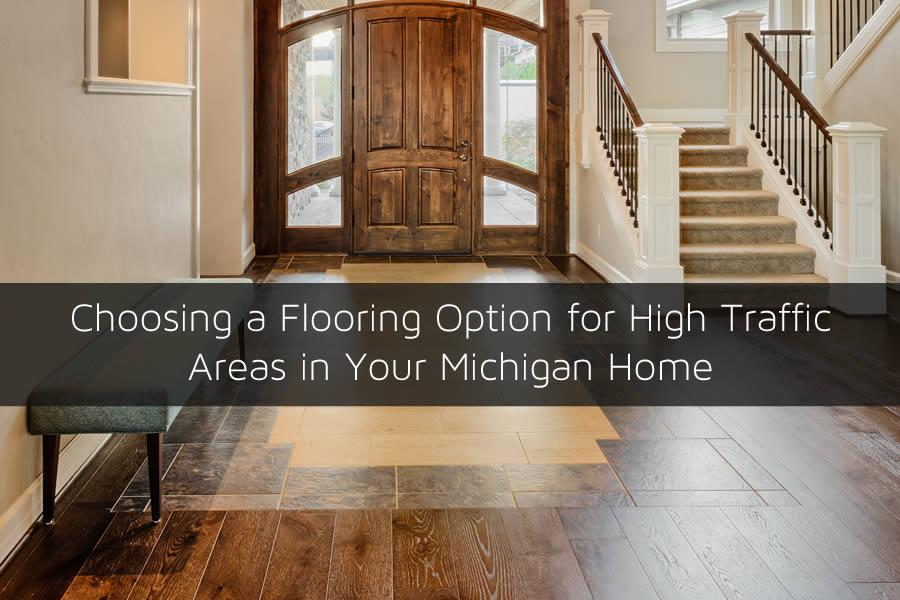 Choosing a Flooring Option for High Traffic Areas in Your Michigan Home