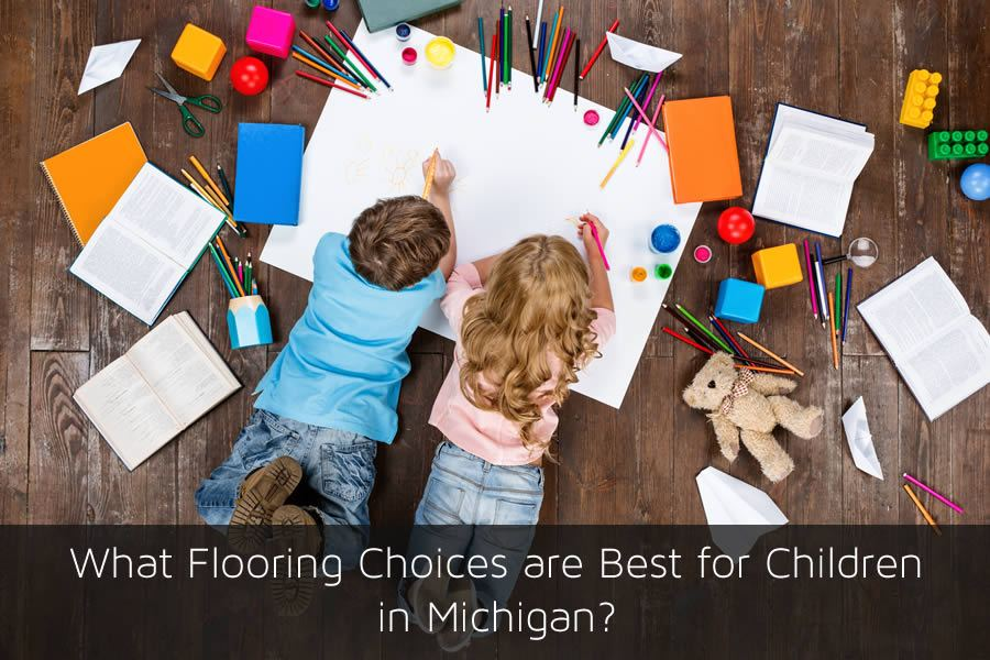 What Flooring Choices are Best for Children in Michigan
