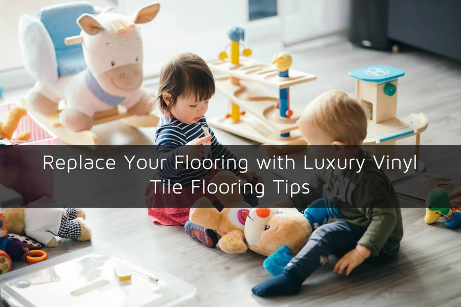 Replace Your Flooring with Luxury Vinyl Tile Flooring Tips