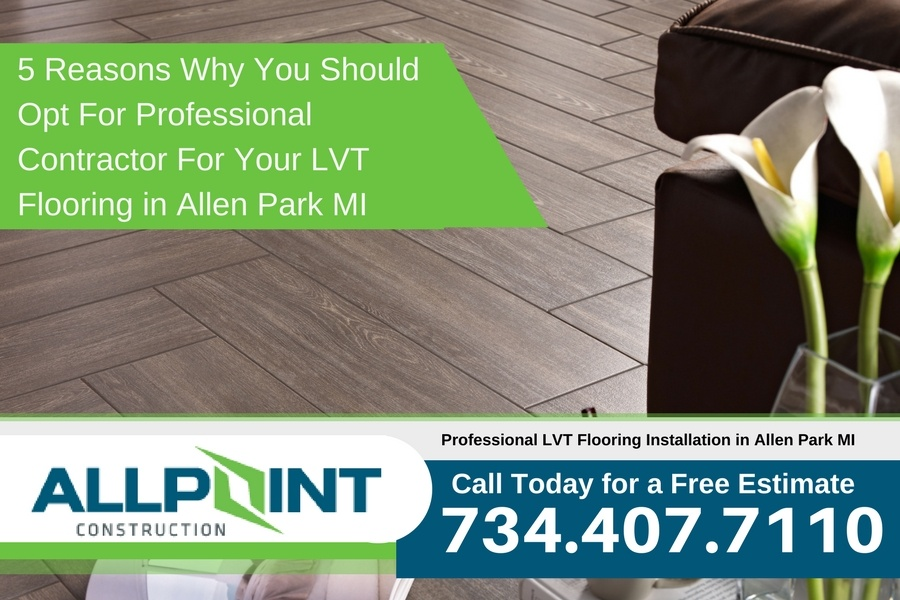 5 Reasons Why You Should Opt For Professional Contractor For Your LVT Flooring in Allen Park MI