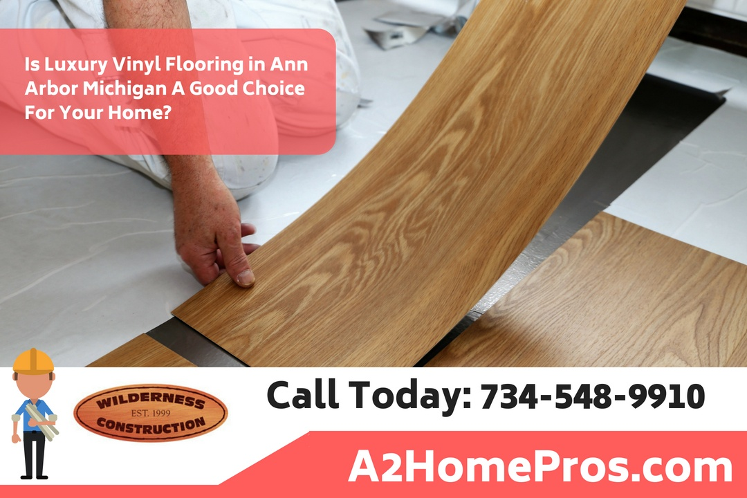 Is Luxury Vinyl Flooring in Ann Arbor Michigan A Good Choice For Your Home?