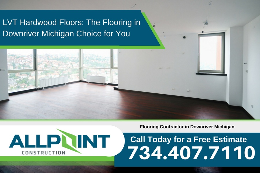 LVT Hardwood Floors: The Flooring in Downriver Michigan Choice for You
