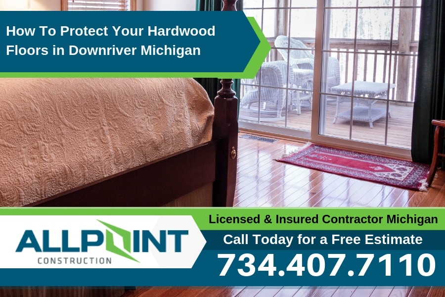 How To Protect Your Hardwood Floors in Downriver Michigan