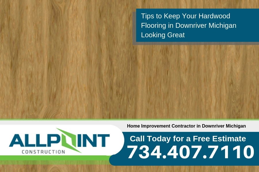 Tips to Keep Your Hardwood Flooring in Downriver Michigan Looking Great
