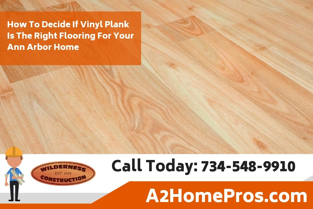 How To Decide If Vinyl Plank Is The Right Flooring For Your Ann Arbor Home