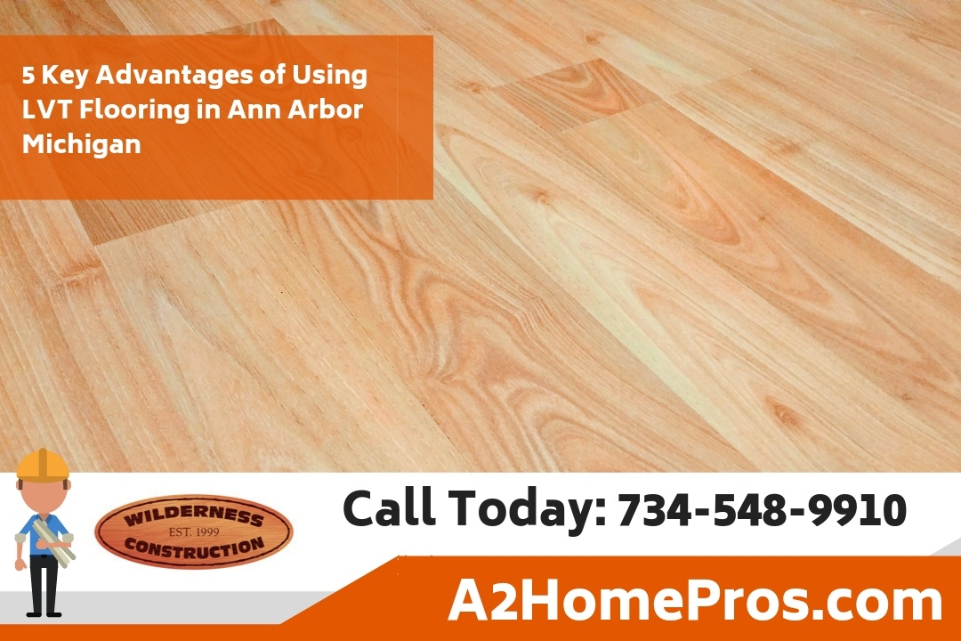 5 Key Advantages of Using LVT Flooring in Ann Arbor Michigan