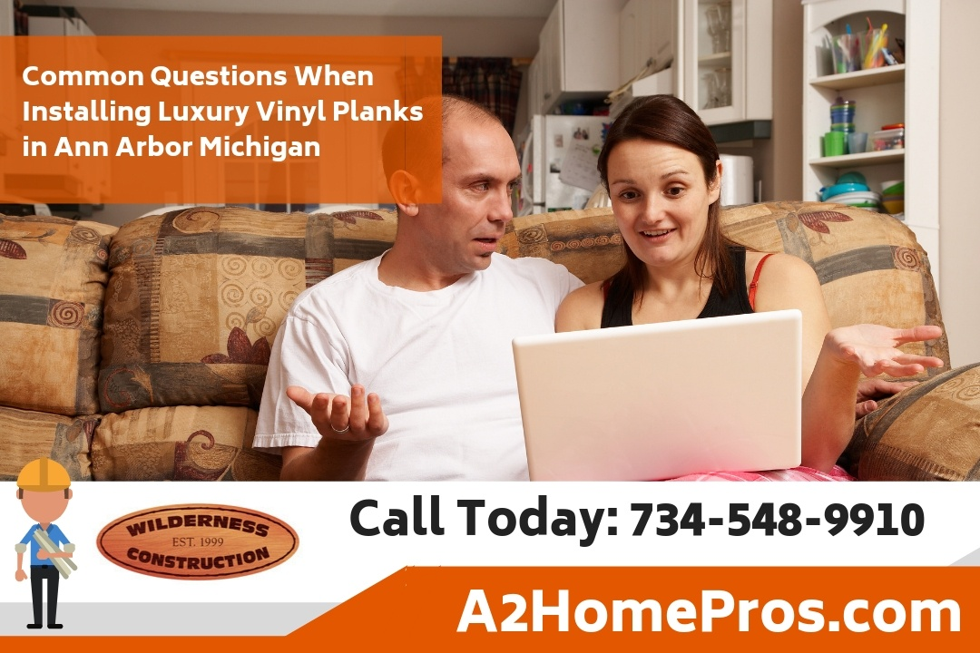 Common Questions When Installing Luxury Vinyl Planks in Ann Arbor Michigan