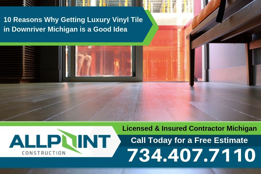 10 Reasons Why Getting Luxury Vinyl Tile in Downriver Michigan is a Good Idea