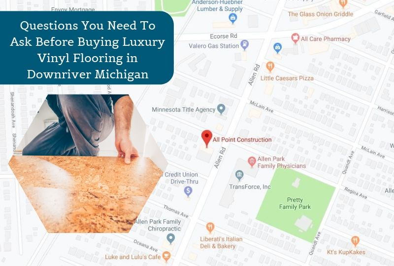 Questions You Need To Ask Before Buying Luxury Vinyl Flooring in Downriver Michigan